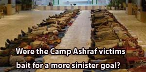 Were the Camp Ashraf victims bait for a more sinister goal?
